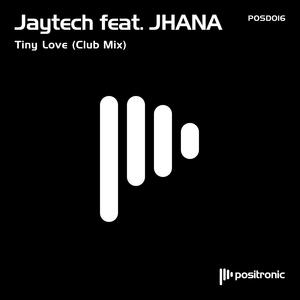 JAYTECH feat JHANA - Tiny Love