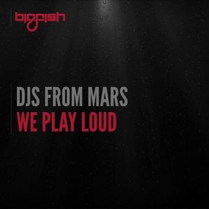 DJS FROM MARS - We Play Loud