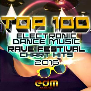 VARIOUS - Top 100 Electronic Dance Music And Rave Festival Chart Hits 2016