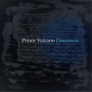 PRINCE VULCANO - Disenteria