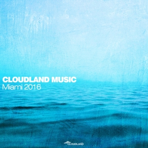 VARIOUS - Cloudland Music (Miami 2016)