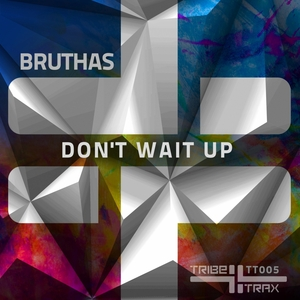 BRUTHAS - Don't Wait Up