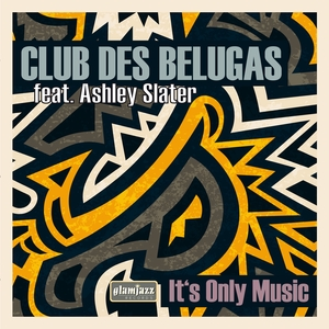 CLUB DES BELUGAS feat ASHLEY SLATER - It's Only Music