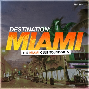 VARIOUS - Destination Miami/The Miami Club Sound 2K16