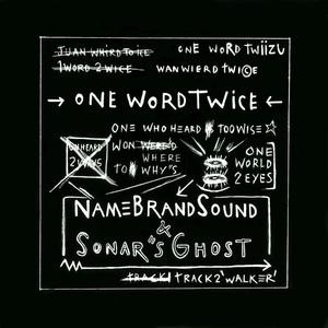 NAMEBRANDSOUND/SONAR'S GHOST - One Word Twice/Walker