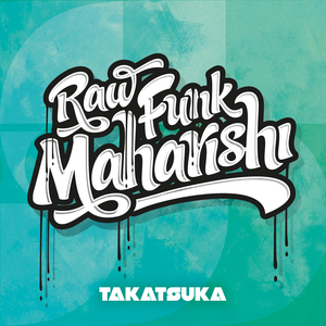 RAW FUNK MAHARISHI - Takatsuka
