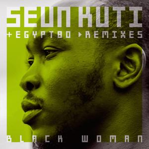 SEUN KUTI & EGYPT 80 - Black Woman (Remixes)