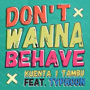 KUENTA I TAMBU feat TYPHOON - Don't Wanna Behave