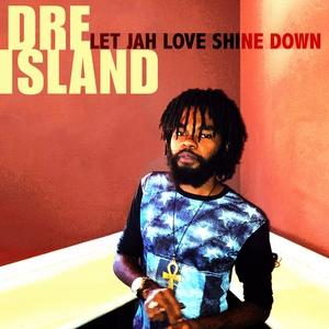 DRE ISLAND - Let Jah Love Shine Down