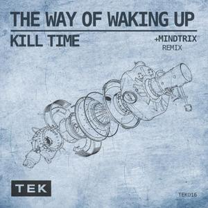 KILL TIME - The Way Of Waking Up