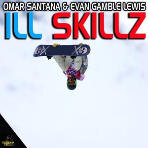 OMAR SANTANA/EVAN GAMBLE LEWIS - Ill Skills