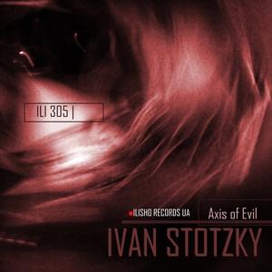 IVAN STOTZKY - Axis Of Evil