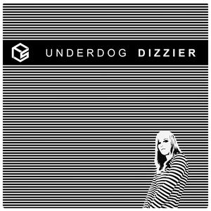 UNDERDOG - Dizzier