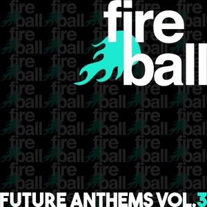 VARIOUS - Fireball Recordings Future Anthems Vol 3