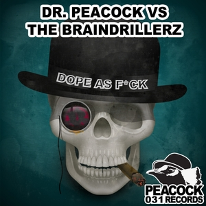 DR PEACOCK vs THE BRAINDRILLERZ - Dope As F*ck