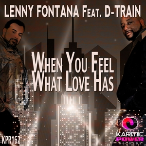 LENNY FONTANA feat D-TRAIN - When You Feel What Love Has