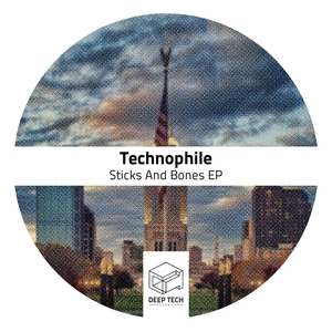 TECHNOPHILE - Sticks And Bones EP