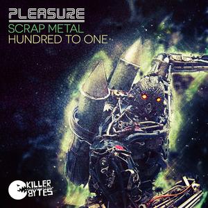 PLEASURE - Scrap Metal/Hundred To One