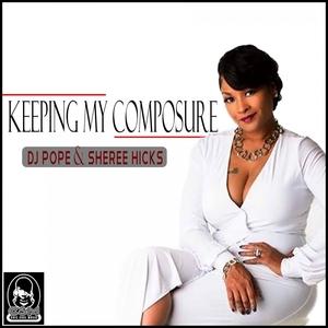 DJ POPE/SHEREE HICKS - Keeping My Composure