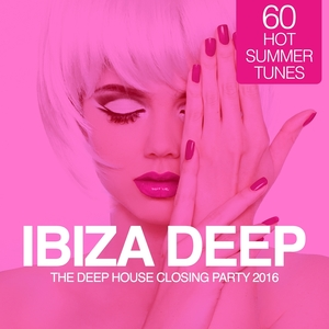 VARIOUS - Ibiza Deep/The Deep House Closing Party 2016 (60 Hot Summer Tunes)