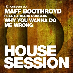 MAFF BOOTHROYD feat BARBARA DOUGLAS - Why You Wanna Do Me Wrong