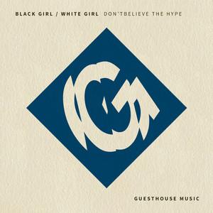 BLACK GIRL/WHITE GIRL - Don't Believe The Hype