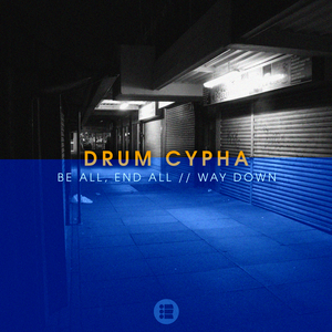 DRUM CYPHA - Be All, End All/Way Down
