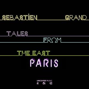 SEBASTIEN GRAND - Tales From The East Paris