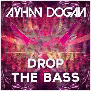 AYHAN DOGAN - Drop The Bass