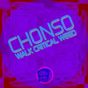 CHONSO - Walk Critical Weed