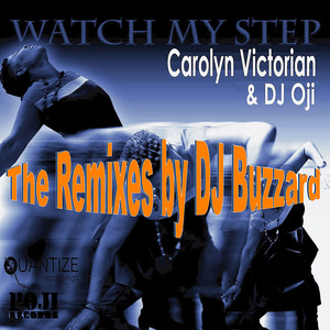 CAROLYN VICTORIAN/DJ OJI - Watch My Step (The Remixes By DJ Buzzard)