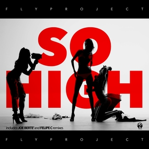 FLY PROJECT - So High (The Remixes)