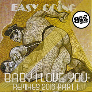 EASY GOING - Baby I Love You/Remixes 2016 Part 1