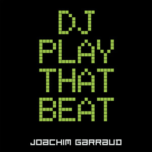 JOACHIM GARRAUD - DJ Play That Beat