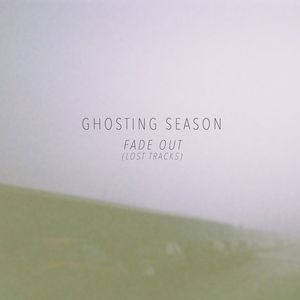 GHOSTING SEASON - Fade Out (Lost Tracks)