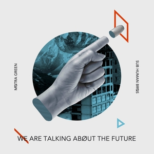 SUB HUMAN BROS feat MOTRA GREEN - We Are Talking About The Future