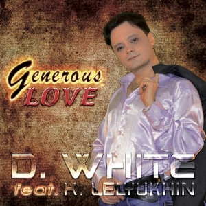 D WHITE - Generous Love (feat K Lelykhin)