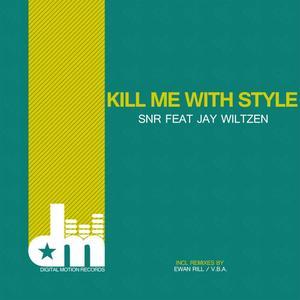 SNR/JAY WILTZEN - Kill Me With Style (Remixes 2016)