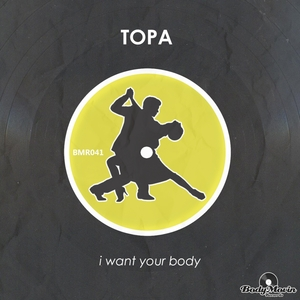 TOPA - I Want Your Body