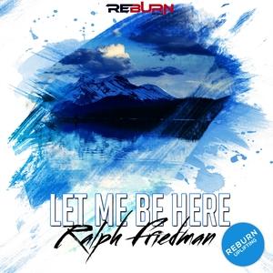 RALPH FRIEDMAN - Let Me Be Here