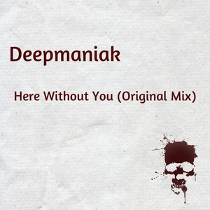 DEEPMANIAK - Here Without You
