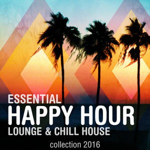 VARIOUS - Essential Happy Hour Lounge & Chill House Collection 2016