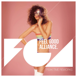 FEEL GOOD ALLIANCE - Peak Time Reworks