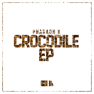 PHARAOH K - Crocodile EP
