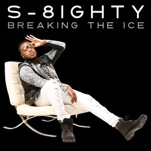 S-8IGHTY - Breaking The Ice