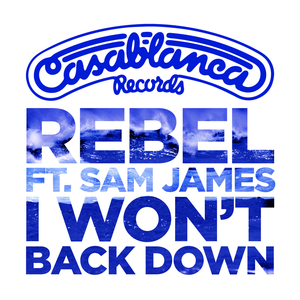 REBEL feat SAM JAMES - I Won't Back Down
