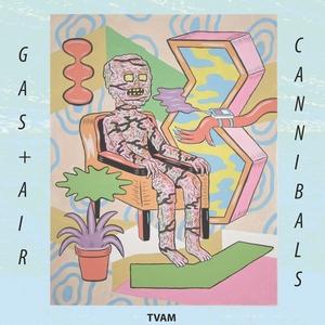 TVAM - Gas & Air/Cannibals