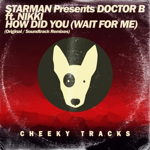 STARMAN presents DOCTOR B feat NIKKI - How Did You (Wait For Me)