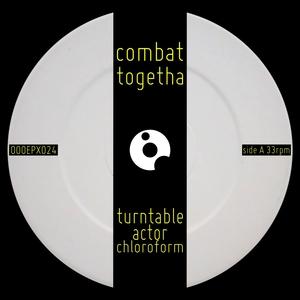 TURNTABLE ACTOR CHLOROFORM - Combat Togetha