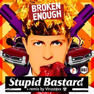 BROKEN ENOUGH - Stupid Bastard (Explicit)